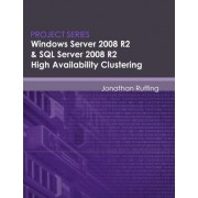 Windows Server 2008 R2 & SQL Server 2008 R2 High Availability Clustering by Jonathan S Ruffing