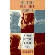 Health Care and the Ethics of Encounter by Laurie Zoloth