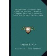 L'Ecclesiaste; L'Islamisme Et La Science; Le Judaisme Comme Race Et Comme Religion; Discours de Reception de Louis Pasteur (1882)