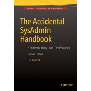 The Accidental Sysadmin Handbook: A Primer for Early Level It Professionals