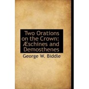 Two Orations on the Crown by George W Biddle