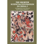 The Shorter Science and Civilisation in China: v. 3 by Colin A. Ronan