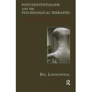 Post-existentialism and the Psychological Therapies by Del Loewenthal