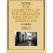 The Churches of the Crusader Kingdom of Jerusalem: A Corpus: Volume 2, L-Z (excluding Tyre): L-Z (Excluding Tyre) v. 2 by Denys Pringle