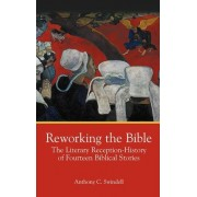 Reworking the Bible by Anthony Charles Swindell