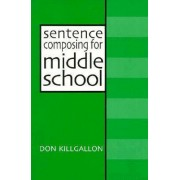 Sentence Composing for Middle School by Don Killgallon
