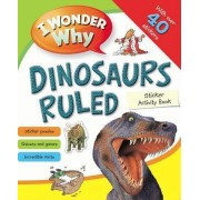 I Wonder Why Dinosaurs Ruled Sticker Activity Book by Kingfisher