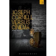 Joseph Cornell Versus Cinema by Michael Pigott