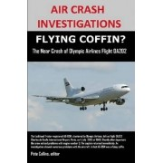 Air Crash Investigations, Flying Coffin? the Near Crash of Olympic Airlines Flight Oa202 by editor Pete Collins