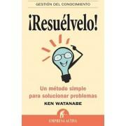 Resuelvelo!/ Problem Solving 101 by Ken Watanabe