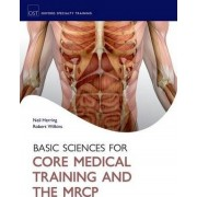Basic Sciences for Core Medical Training and the MRCP by Neil Herring