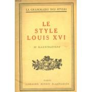 Le Style Louis Xvi. Collection : La Grammaire Des Styles
