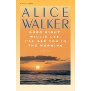 Good Night, Willie Lee, I LL See You in the Morning by Alice Walker