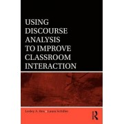 Using Discourse Analysis to Improve Classroom Interaction by Lesley A. Rex