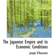 The Japanese Empire and Its Economic Conditions by Joseph D'Autremer
