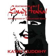 Anywhere But Saudi Arabia by Kathy Cuddihy