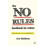 The No Rules Handbook for Writers (know the Rules So You Can Break Them) by Lisa Goldman