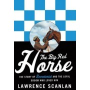 The Big Red Horse: The Secretariat Story by Lawrence Scanlan