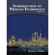 Introduction to Process Technology by Charles E. Thomas