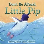 Don't Be Afraid, Little Pip by Karma Wilson