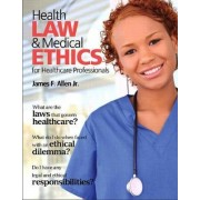 Health Law and Medical Ethics by James Allen