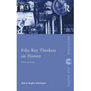 Fifty Key Thinkers on History by Marnie Hughes-Warrington