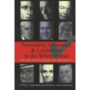 Personality, Character and Leadership in the White House by Steven J. Rubenzer