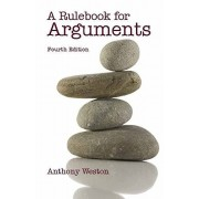 Anthony Weston A Rulebook for Arguments