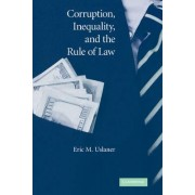 Corruption, Inequality, and the Rule of Law by Eric M. Uslaner