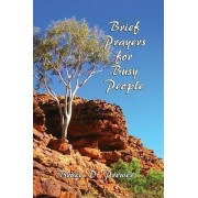 Brief Prayers for Busy People by Bruce D. Prewer