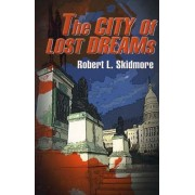 The City of Lost Dreams by Robert L Skidmore