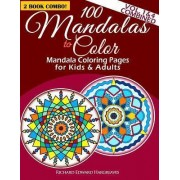 100 Mandalas to Color - Mandala Coloring Pages for Kids and Adults - Vol. 1 & 4 Combined by Richard Edward Hargreaves