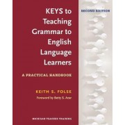 Keys to Teaching Grammar to English Language Learners, Second Ed. by Keith S Folse