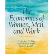 The Economics of Women, Men, and Work by Frances Perkins Professor of Industrial and Labor Relations and Professor of Economics Francine Blau