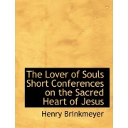 The Lover of Souls Short Conferences on the Sacred Heart of Jesus by Henry Brinkmeyer