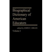 Biographical Dictionary of American Educators: v. 2 by John F. Ohles