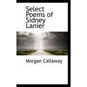 Select Poems of Sidney Lanier by Professor Morgan Callaway