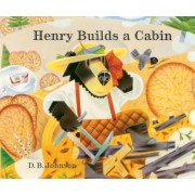 Henry Builds a Cabin by D B Johnson