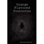 Orange Flavored Footnotes by Matthew Barbosa