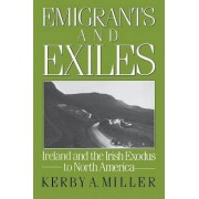 Emigrants and Exiles by Kerby A. Miller