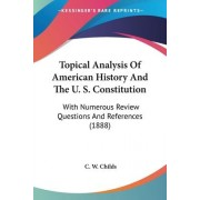 Topical Analysis of American History and the U. S. Constitution by C W Childs
