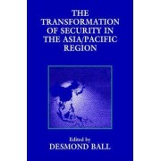 The Transformation of Security in the Asia/Pacific Region by Desmond Ball