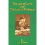 The Law of Love and the Law of Violence by Count Leo Nikolayevich Tolstoy