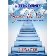 Beyond the Veil: A Seer's Journey: A Life Lived Between Heaven and Earth