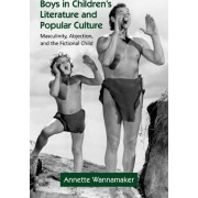 Boys in Children's Literature and Popular Culture by Annette Wannamaker