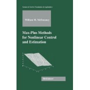 Max-plus Methods for Non-linear Control and Estimation by William McEneaney