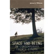 Space and Being in Contemporary French Cinema by James S. Williams