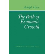 The Path of Economic Growth by Adolph Lowe