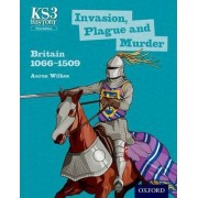 Key Stage 3 History by Aaron Wilkes: Invasion, Plague and Murder: Britain 1066-1509 Student Book by Aaron Wilkes