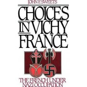 Choices in Vichy France by John F. Sweets
